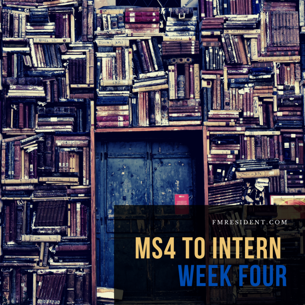 MS4 to Intern: Week Four